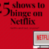 25 shows to binge watch on Netflix!